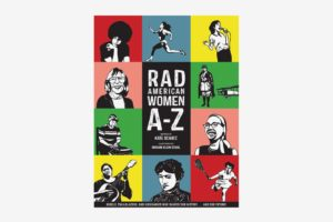 Rad American Women A-Z: Rebels, Trailblazers, and Visionaries Who Shaped Our History … and Our Future! by Kate Schatz